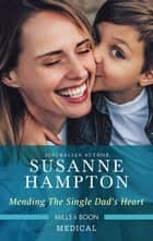 Mending the Single Dad's Heart ebook by Susanne Hampton
