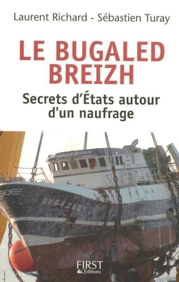Le Bugaled Breih - Les secrets d'Etat autour d'un naufrage ebook by Laurent RICHARD,Sébastien TURAY