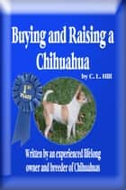 Buying and Raising a Chihuahua ebook by Cheri Hill