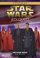 Star Wars: Jedi Quest: The False Peace - Book 9 ebook by Jude Watson