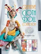 Creative Cloth Doll Collection: A Complete Guide to Creating Figures, Faces, Clothing, Accessories, and Embellishments ebook by Patti Medaris Culea
