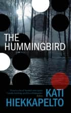 The Hummingbird - A Page-turning Scandi crime novel ebook by Kati Hiekkapelto, David Hackston
