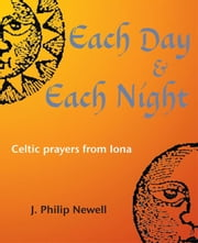 Each Day & Each Night - Celtic prayers from Iona ekitaplar by J. Philip Newell
