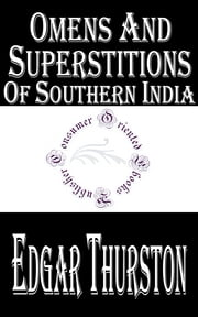 Omens and Superstitions of Southern India (Illustrated) ebook by Edgar Thurston