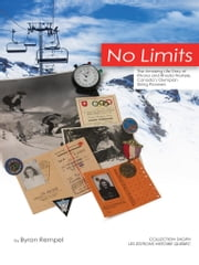 No Limits: The Amazing Life Story of Rhona and Rhoda Wurtele, Canada's Olympian Skiing Pioneers ebook by Byron Rempel