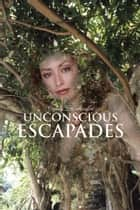 Unconscious Escapades ebook by James Hendershot