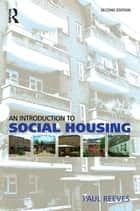 Introduction to Social Housing ebook by Paul Reeves