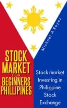 Stock Market For Beginners Philippines ebook by Michael A Reyes