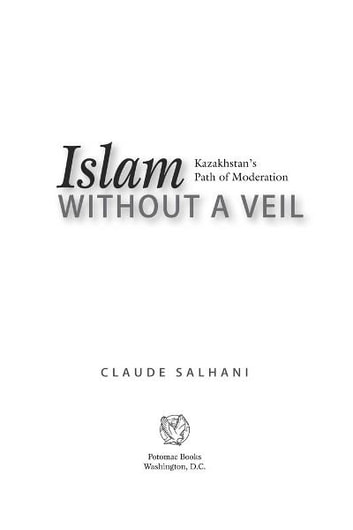 Islam Without a Veil: Kazakhstan's Path of Moderation ebook by Claude Salhani