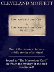 The Mysterious Card & The Mysterious Card UNVEILED: One of the two most riddle stories of all time! ebook by Cleveland Moffett