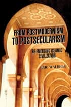 From Postmodernism to Postsecularism ebook by Eric Walberg