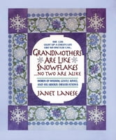 Grandmothers Are Like Snowflakes...No Two Are Alike - Words of Wisdom, Gentle Advice, & Hilarious Observations ebook by Janet Lanese