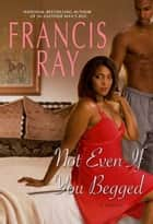 Not Even If You Begged ebook by Francis Ray