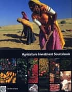 Agriculture Investment Sourcebook eBook by World Bank