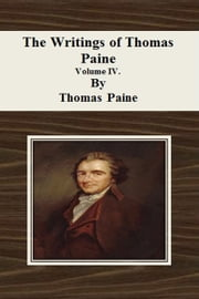 The Writings of Thomas Paine: Volume IV. ebook by Thomas Paine