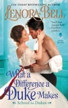 What a Difference a Duke Makes - School for Dukes ebook by Lenora Bell