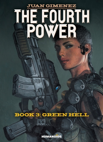 The Fourth Power #3 : Green Hell ebook by Juan Gimenez