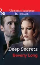 Deep Secrets (Mills & Boon Intrigue) ebook by Beverly Long