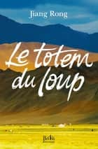 Le Totem du loup ebook by Jiang Rong