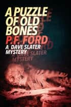 A Puzzle Of Old Bones ebook by P.F. Ford