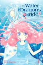 The Water Dragon's Bride, Vol. 1 ebook by Rei Toma