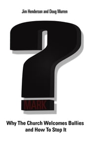 Question Mark - Why the Church Welcomes Bullies and How to Stop It ebook by Jim Henderson,Doug Murren