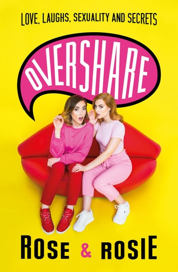 Overshare - Love, Laughs, Sexuality and Secrets ebook by Rose Ellen Dix,Rosie Spaughton