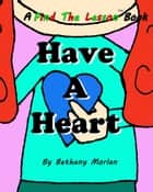 Have A Heart ebook by Bethany Morlan