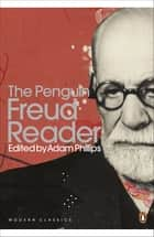 The Penguin Freud Reader ebook by Sigmund Freud, Adam Phillips