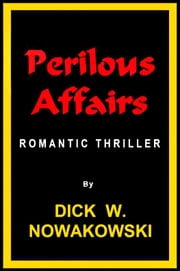 Perilous Affairs ebook by Dick W. Nowakowski