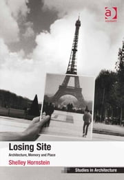 Losing Site - Architecture, Memory and Place ebook by Shelley Hornstein
