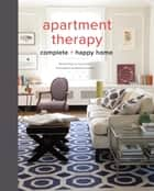 Apartment Therapy Complete and Happy Home ebook by Maxwell Ryan, Janel Laban, Melanie Acevedo