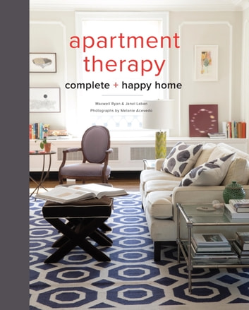 Apartment Therapy Complete and Happy Home ebook by Maxwell Ryan,Janel Laban