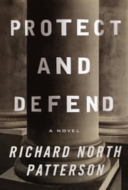 Protect and Defend ebook by Richard North Patterson