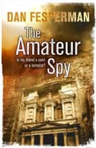 The Amateur Spy ebook by Dan Fesperman