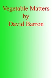 Vegetable Matters ebook by David Barron