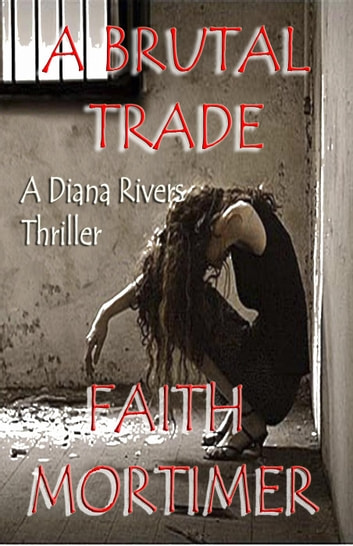 "A Brutal Trade - A Diana Rivers Thriller - The ""Diana Rivers"" Mysteries, #7 ebook by Faith Mortimer"