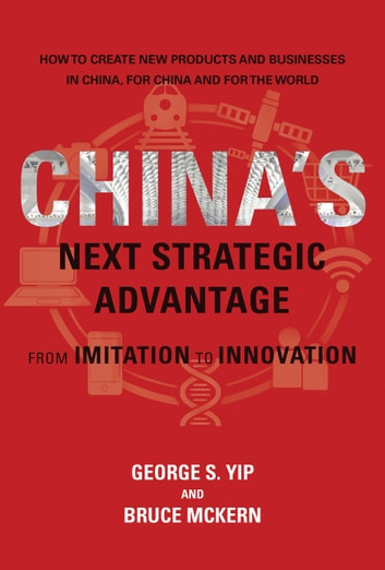 China's Next Strategic Advantage - From Imitation to Innovation ebook by George S. Yip,Bruce McKern