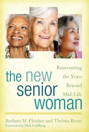 The New Senior Woman - Reinventing the Years Beyond Mid-Life ebook by Barbara M. Fleisher,Thelma Reese,Dick Goldberg