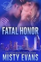 Fatal Honor - SEALs of Shadow Force, Book 2 eBook par Misty Evans