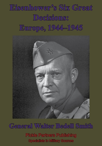 Eisenhower's Six Great Decisions: Europe, 1944–1945 ebook by General Walter Bedell Smith