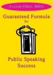 Guaranteed Formula for Public Speaking Success ebook by Everett Ofori