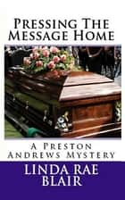 Pressing The Message Home ebook by Linda Rae Blair