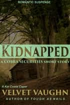 Kidnapped ebook by Velvet Vaughn