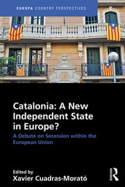 Catalonia: A New Independent State in Europe? - A Debate on Secession within the European Union ebook by Xavier Cuadras Morató