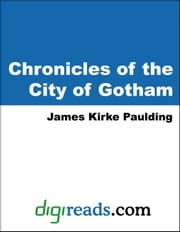 Chronicles of the City of Gotham ebook by Paulding, James Kirke