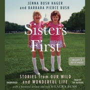 Sisters First - Stories from Our Wild and Wonderful Life audiobook by Jenna Bush Hager, Barbara Pierce Bush
