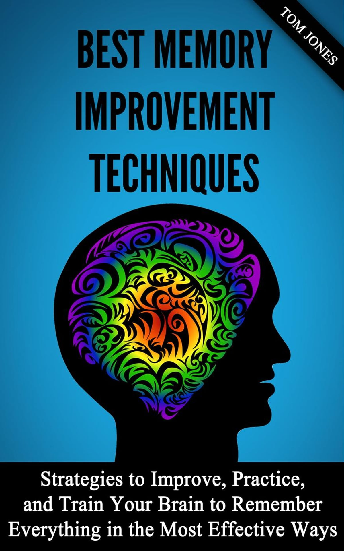 Memory Improvement: Strategies to Improve, Practice, and Train Your Brain  to Remember Everything in the Most Effective Ways eBook by Eric Grey ...
