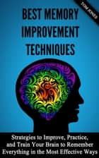 Memory Improvement: Strategies to Improve, Practice, and Train Your Brain to Remember Everything in the Most Effective Ways ebook by Eric Grey