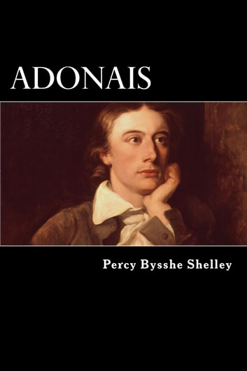 the symbolism in shellys poem adonais Percy shelley adonais – an elegy on the death of john keats shelley believed the poet died because of the harsh and negative reviews of his poetry.